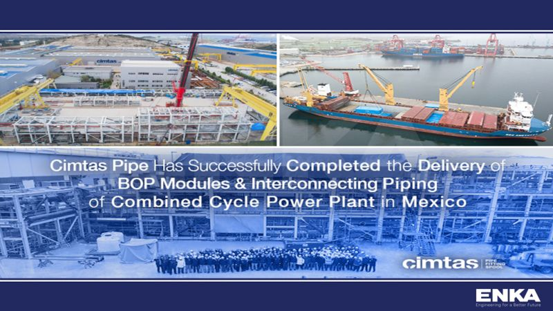 Cimtas Pipe Successfully Completed the Delivery of BOP Modules & Interconnecting Piping of CCPP in Mexico